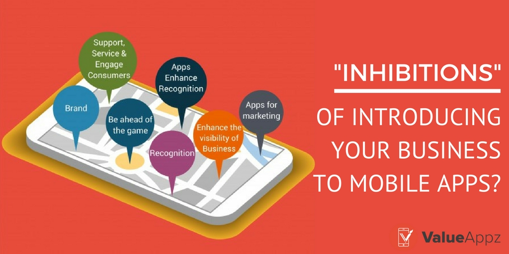 What are the inhibitions of introducing your business to Mobile Apps
