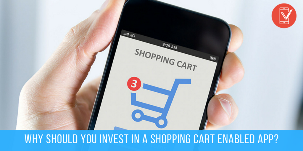 Why Should You Invest in a Shopping Cart Enabled App-