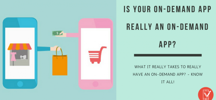 Is your on-demand App really an On-Demand App?