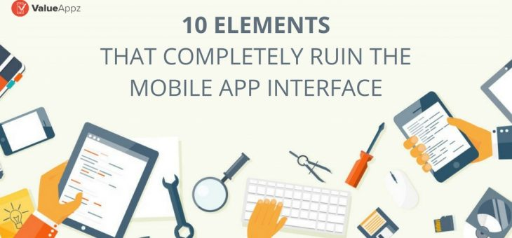 10 Elements that Completely Ruin the Mobile App Interface