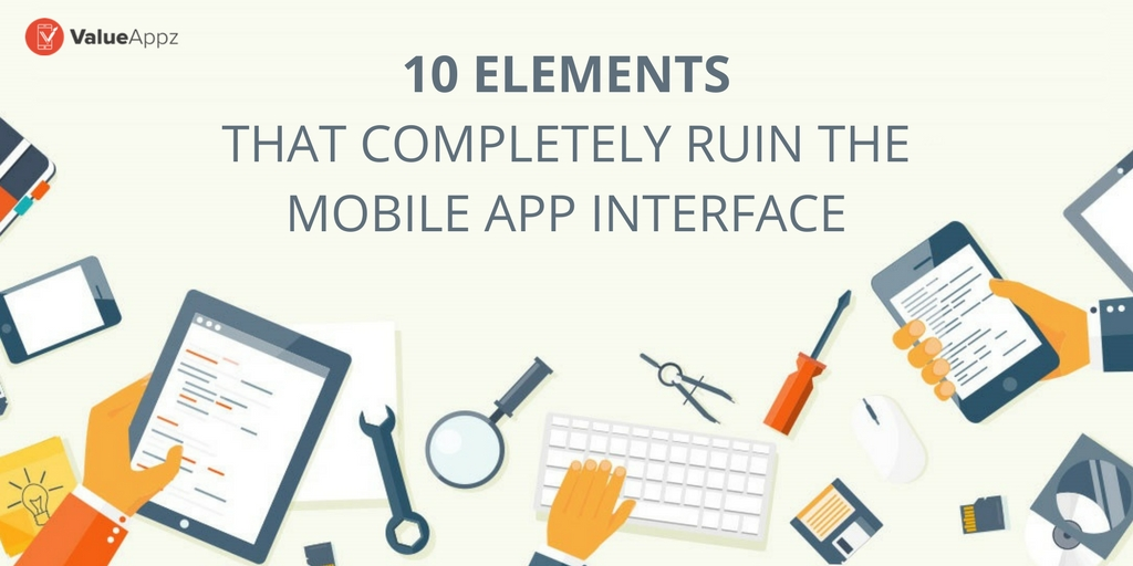 ELEMENTS _THAT_COMPLETELY_RUIN_THE_MOBILE_APP_INTERFACE_VALUEAPPZ