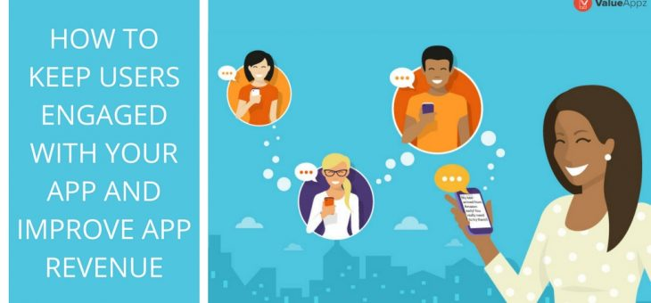 How to Keep Users Engaged with Your App and Improve App Revenue?