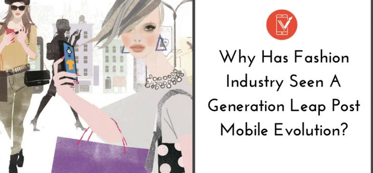 Why Fashion Industry has seen a Generation leap post Mobile Evolution?