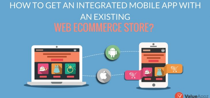 How to get an integrated Mobile App with an existing Web eCommerce Store?