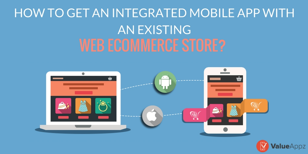integrate_mobile_app_with_existing_ecommerce_web_store_valueappz