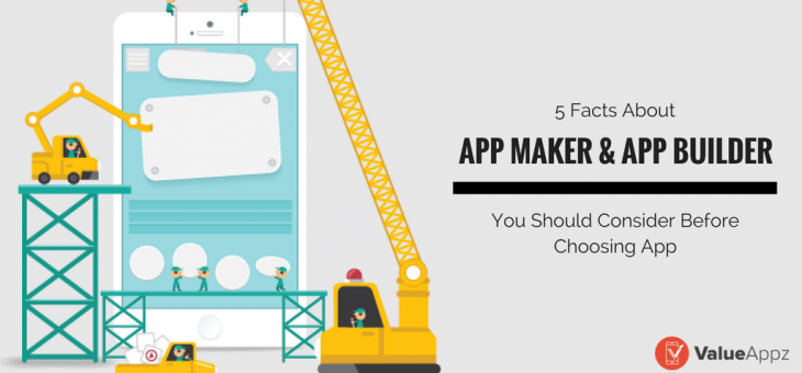 5 Facts About App Makers and App Builders You Should Know Before Choosing them for Your App