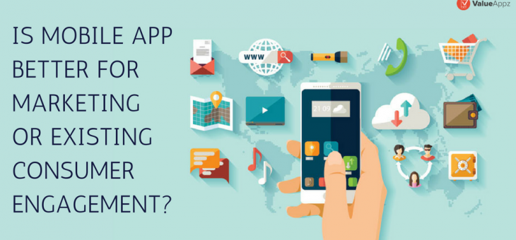 Is Mobile App – Better for Marketing or Existing Consumer Engagement?