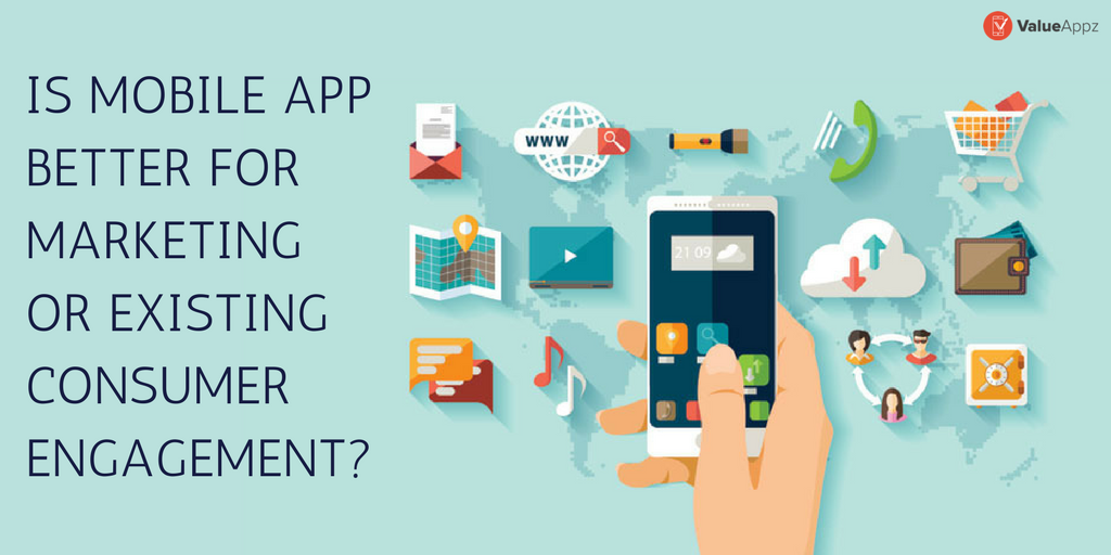 Is-Mobile-App-better-for-marketing-or-existing-consumer-engagement_ValueAppz