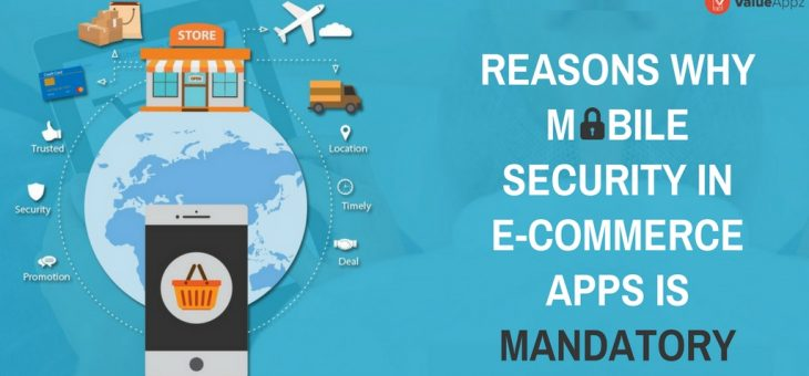 Reasons Why Mobile Security in E-Commerce Mobile Apps is Mandatory