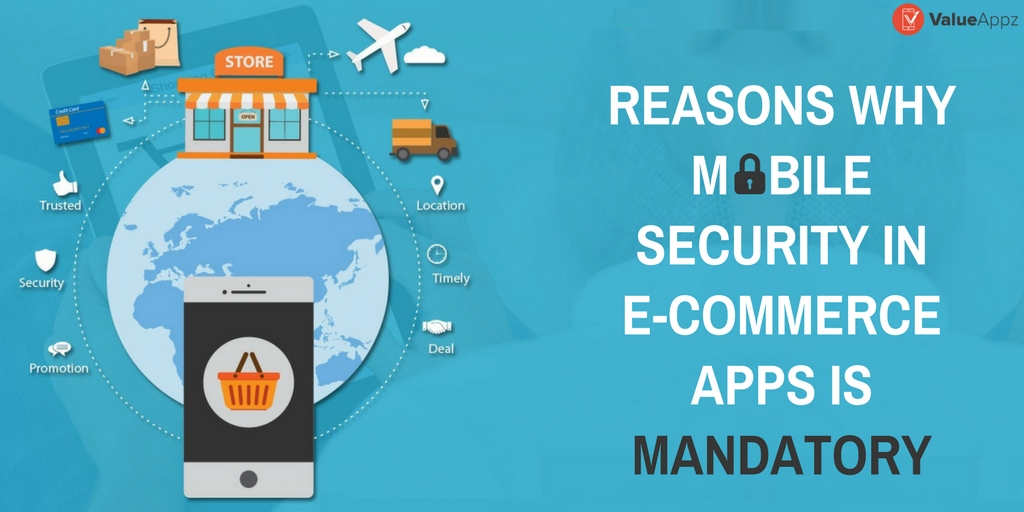 Reasons-Why-Mobile-Security-in-ECommerce-Apps-is-Mandatory_ValueAppz