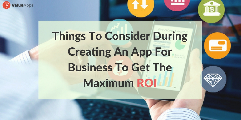 Things-to-consider-during-creating-an-app-for-business-to-get-the-maximum-ROI_ValueAppz