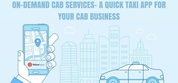 On-Demand Cab Services: A Quick Taxi App for Your Cab Business