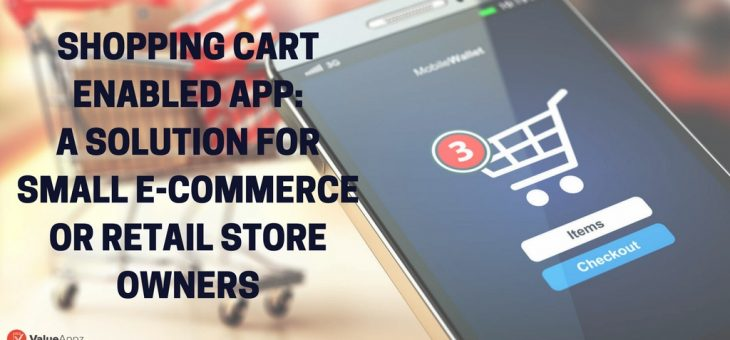 Shopping Cart Enabled App: A Solution for Small e-Commerce or Retail Store Owners