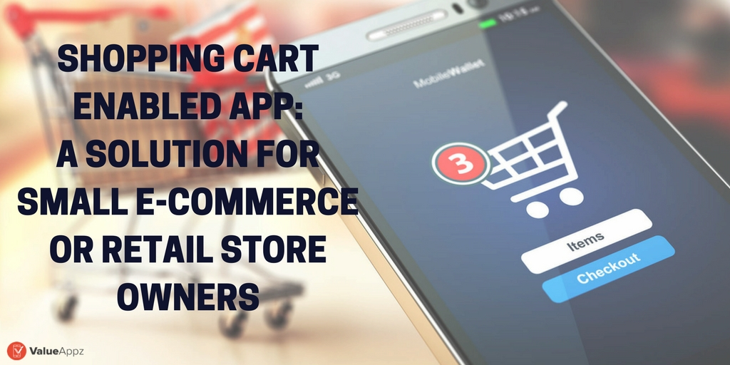 SHOPPING-CART-ENABLED-APP-A-SOLUTION-FOR-SMALL-E-COMMERCE-OR-RETAIL-STORE-OWNERS_ValueAppz