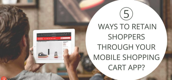 5 Ways to Retain Shoppers through Your Mobile Shopping Cart App?