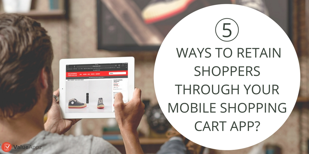 WAYS-TO-RETAIN-SHOPPERS-THROUGH-YOUR-MOBILE-SHOPPING-CART-APP_ValueAppz