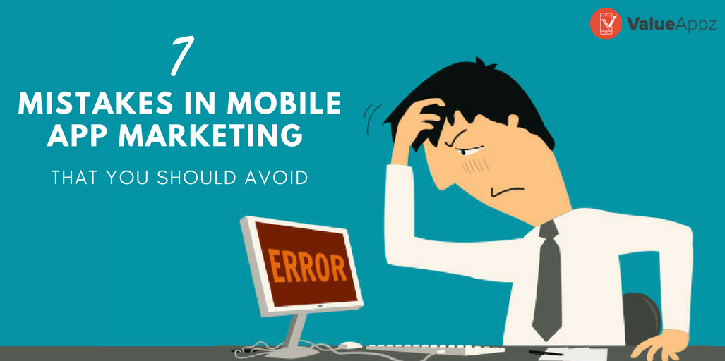 7-MISTAKES-IN-MOBILE APP-MARKETING-THAT-YOU-SHOULD-AVOID_ValueAppz