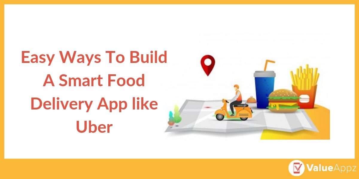 Easy Ways To Build A Smart Food Delivery App like Uber