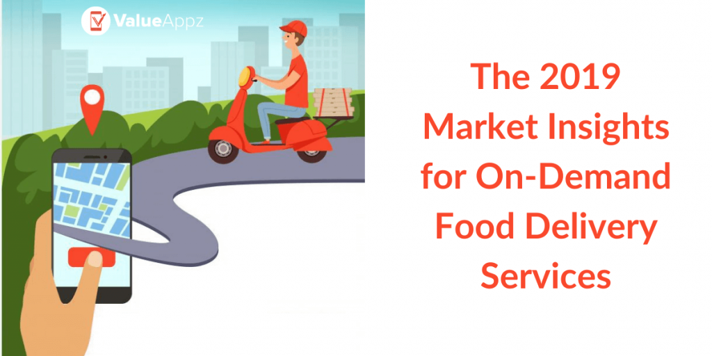 The 2019 Market Insights for On-Demand Food Delivery Services