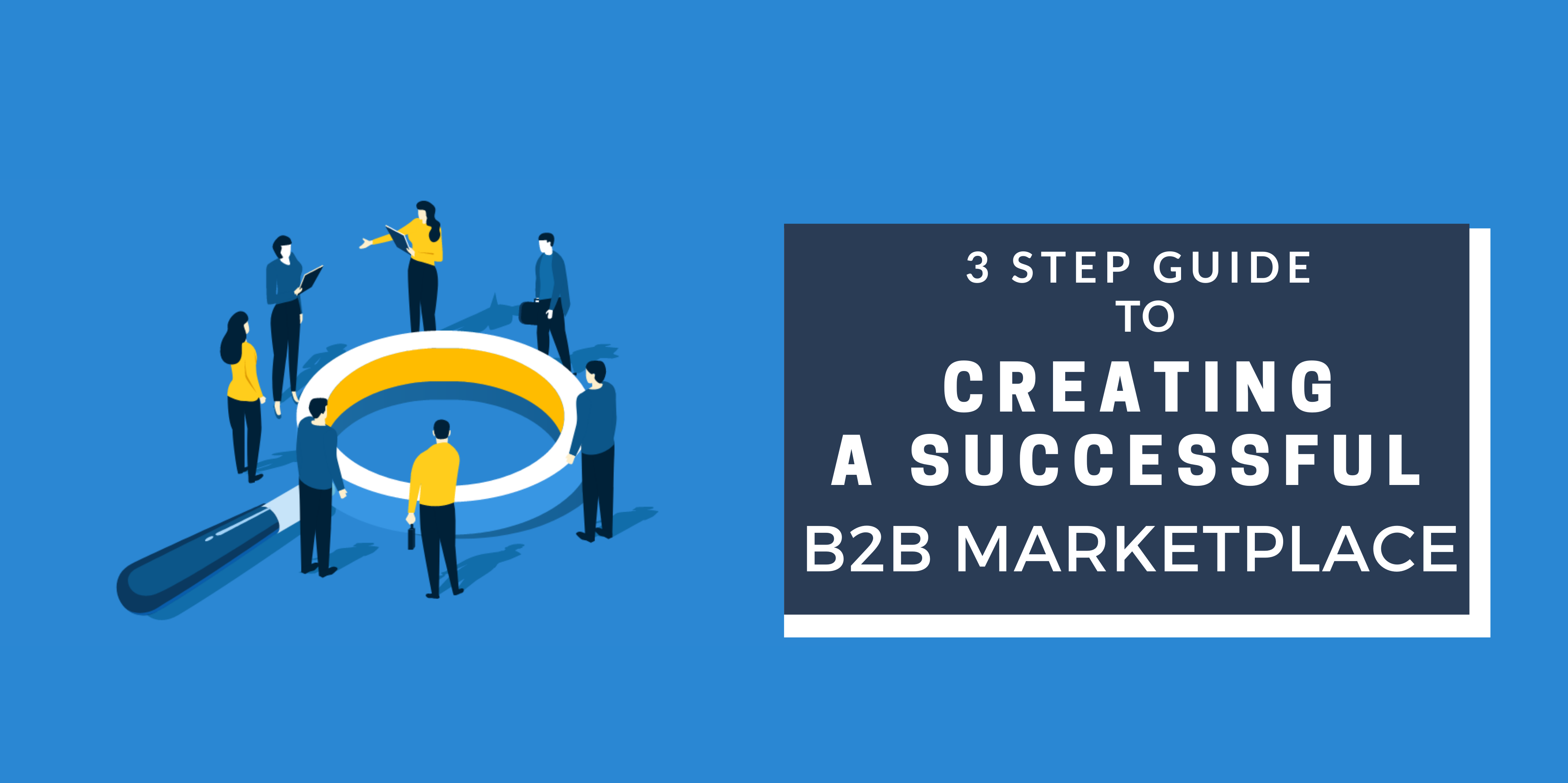 3 Step Guide to Creating A Successful B2B Marketplace