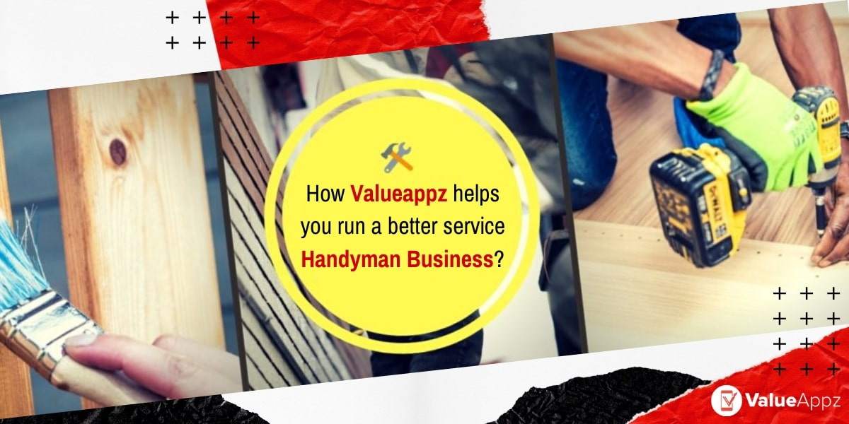 How Valueappz helps you run a better service handyman business?