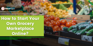 How to Start Your Own Grocery Marketplace Online