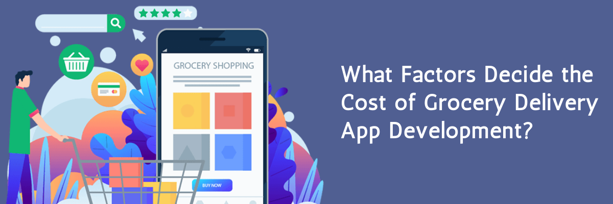 Factors Deciding the Cost of Grocery Delivery App Development