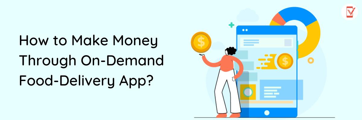 Make-Money-Through-On-Demand-Food-Delivery-App-ValueAppz