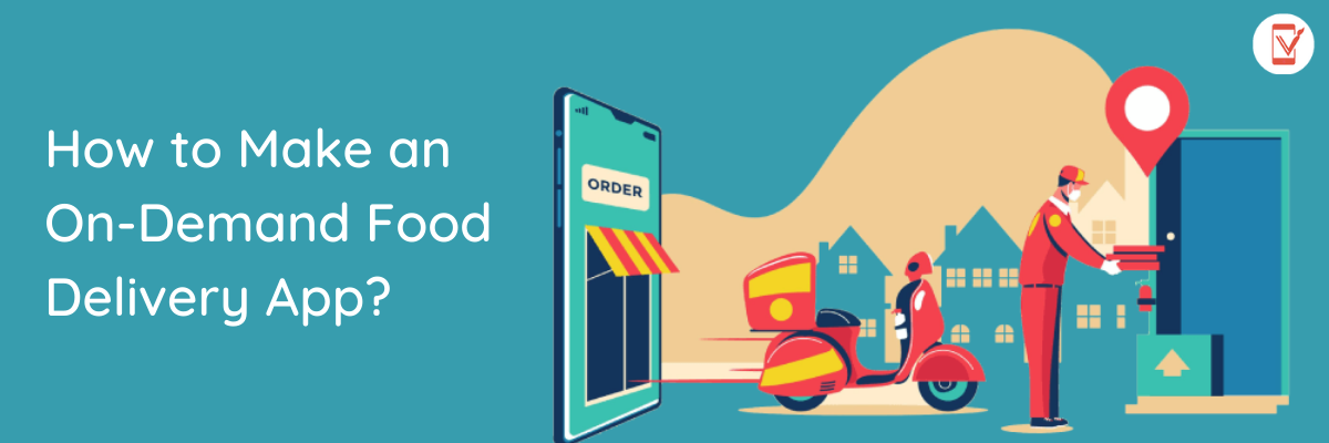How to Make an On-Demand Food Delivery App?