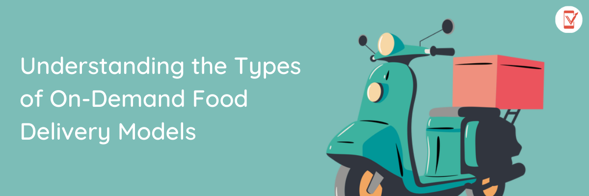 Understanding the Types of On-Demand Food Delivery Models