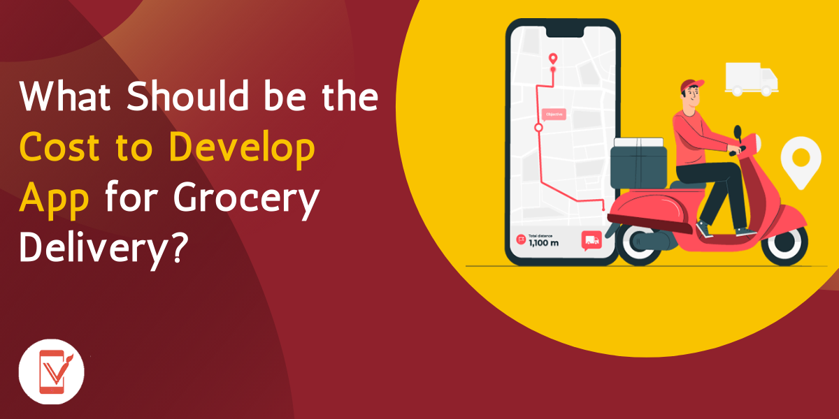 What Should be the Cost to Develop App for Grocery Delivery?