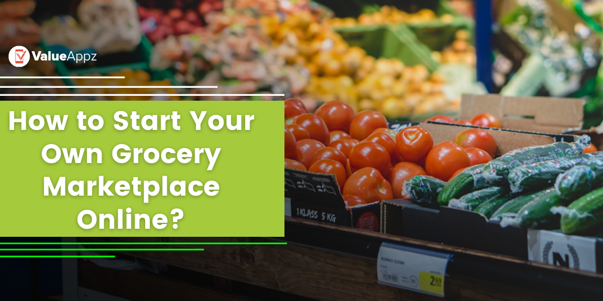How to Start An Online Grocery Delivery Marketplace Platform?